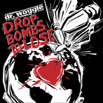 "Dr. Woggle & The Radio ""Drop Bombs To Loose"""